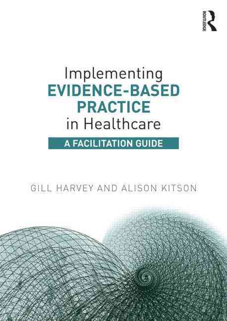 Implementing Evidence-Based Practice in Healthcare By Harvey, Gill/ Kitson, Alison