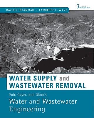 Water Supply and Wastewater Removal By Shammas, Nazih K./ Wang, Lawrence K.