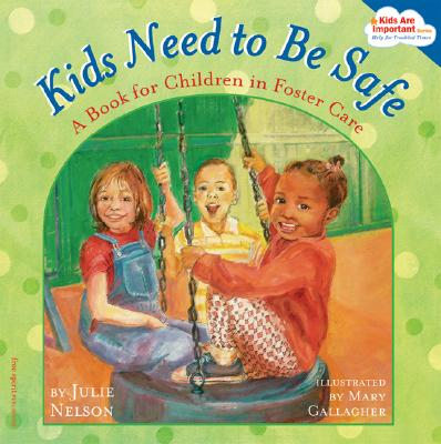 Kids Need to Be Safe By Nelson, Julie/ Gallagher, Mary (ILT)
