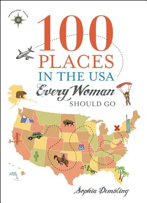 100 Places in the USA Every Woman Should Go By Dembling, Sophia